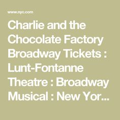 Charlie and the Chocolate Factory Broadway Tickets : Lunt-Fontanne Theatre : Broadway Musical : New York City : Schedules and Showtimes : Buy Your Tickets Now!