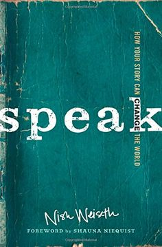 Speak: How Your Story Can Change the World by Nish Weiseth
