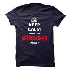 keep calm and let the ASTRONOMER handle it - #tshirt decorating #gray sweater. THE BEST => https://www.sunfrog.com/LifeStyle/keep-calm-and-let-the-ASTRONOMER-handle-it-17933261-Guys.html?68278