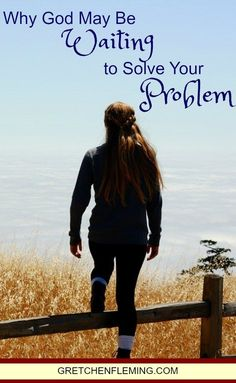 Why God May Be Waiting To Solve Your Problem - Gretchen Fleming