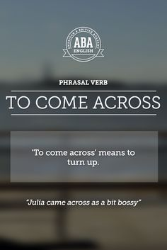 "New English #Phrasal #Verb: ""to come across"" means to turn up.  #esl"