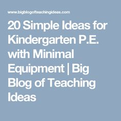 20 Simple Ideas for Kindergarten P.E. with Minimal Equipment | Big Blog of Teaching Ideas