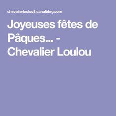 Joyeuses fêtes de Pâques... - Chevalier Loulou