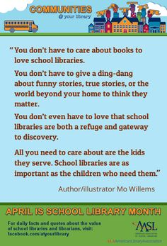 """Reason #3, from  author/illustrator Mo Willems: """"School libraries are as important as the children who need them."""""""