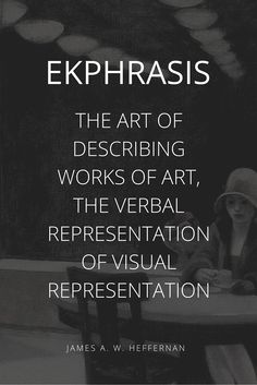 Ekphrasis - used by de Botton in The Art of Travel
