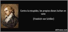 Contra la estupidez, los propios dioses luchan en vano (Friedrich von Schiller)