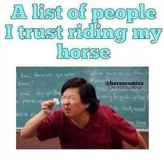 A list of people I trust riding my horse