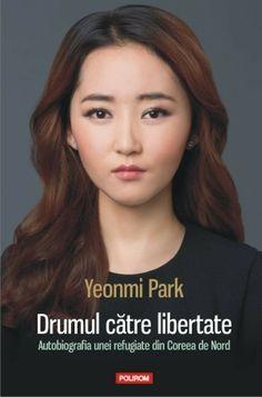 PDF Drumul Catre Libertate Autobiografia Unei Refugiate Din Coreea De Nord De Yeonmi Park Drum, Parka, Famous People, Ebooks, Reading, Asian, Cots, Literatura, Libros