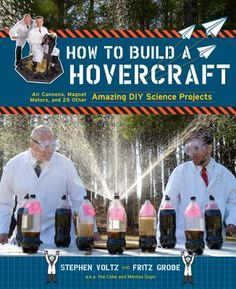 How to Build a Hovercraft: Air Cannons, Magnetic Motors, and 25 Other Amazing DIY Science Projects, a book by Stephen Voltz, Fritz Grobe Science Books, Science Fair, Physical Science, Science Education, Science Experiments, Tween Boy Gifts, Air Cannon, Magnetic Motor, 12 Year Old Boy