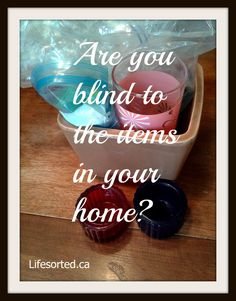 Are you blind to the items in your home? For more posts visit www.lifesorted.ca/blog