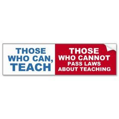 Those who can, Teach, Those who cannot pass Laws Bumper Stickers
