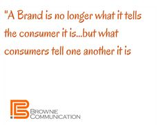 A brand is what consumers tell one another it is