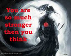 You are much stronger then you think