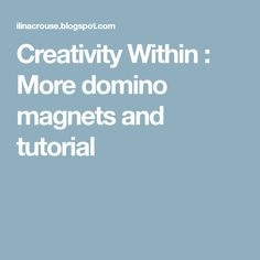 Creativity Within : More domino magnets and tutorial