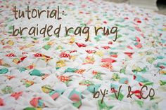 Braided Rag RugTutorial on the Moda Bake Shop. http://www.modabakeshop.com