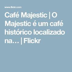 Café Majestic | O Majestic é um café histórico localizado na… | Flickr
