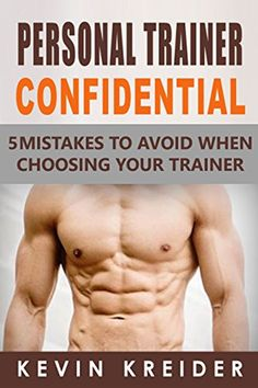 Personal Trainer Confidential 5 Mistakes To Avoid When Choosing Your Trainer By Kevin Kreider Kevin Kreider Personal Training Marketing Personal Trainer Free Personal Trainer