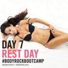 Day 7 is REST DAY!!!http://www.bodyrock.tv/2014/03/30/bodyrock-boot-camp-day-7-rest-day/