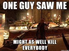 #Dishonored Logic It is what it is. Lol. ((You can only restart a level so many times before you just say 'knife it')