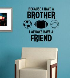 Because I Always Have A Brother Decal Sticker Wall Vinyl Art Siblings Kids Children Girl Boy Football Baseball Soccer Sports