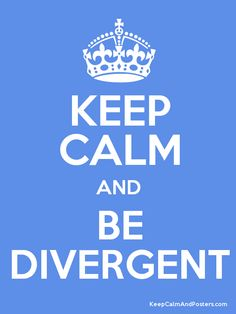 Keep Calm and BE DIVERGENT Poster