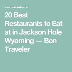 20 Best Restaurants to Eat at in Jackson Hole Wyoming — Bon Traveler