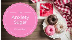 Article - The Anxiety-Sugar Connection + 7 Natural Ways to Curb Your Anxiety by Dr. Jolene Brighten, ND