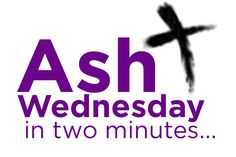 Ash Wednesday & Lent In Two Minutes [get ready to hit the pause button if you can't keep up :)]