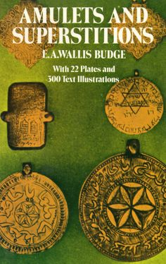 Amulets and Superstitions by E. A. Wallis Budge