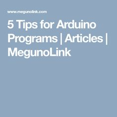 5 Tips for Arduino Programs | Articles | MegunoLink