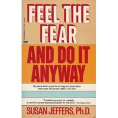 Feel the Fear and DO It Anyway a good book and a good motto!