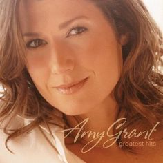 Amy Grant. One of my favorite faith singers.