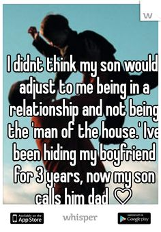 I didnt think my son would adjust to me being in a relationship and not being the 'man of the house.' Ive been hiding my boyfriend for 3 years, now my son calls him dad ♡