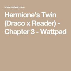 Hermione's Twin (Draco x Reader) - Chapter 3 - Wattpad