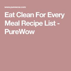 Eat Clean For Every Meal Recipe List - PureWow
