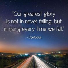 BEST LIFE QUOTES Our greatest glory is not in never falling, but in rising every time we fall.