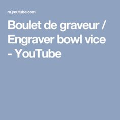 Boulet de graveur / Engraver bowl vice - YouTube