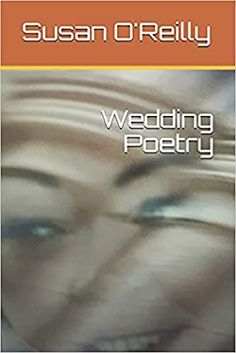 Wedding Poetry by Susan O'Reilly O Reilly, Poetry Books, Quizzes, Trivia, Real Life, Literature, Poems, This Book, Love You