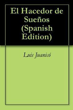 El Hacedor de Sueños (Spanish Edition) by Luis Juanicó. $3.58. 48 pages