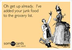 Oh get up already. I've added your junk food to the grocery list. | Family Ecard