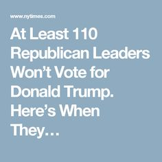 At Least 110 Republican Leaders Won't Vote for Donald Trump. Here's When They…