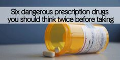 Six dangerous prescription drugs you should think twice before taking - Healthy Holistic Living