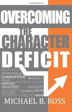Overcoming the Character Deficit by Michael B. Ross, http://www.amazon.com/dp/0615599702/ref=cm_sw_r_pi_dp_vtiYrb0VZVHRB