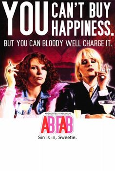 Absolutely Fabulous - One of the funniest shows ever!