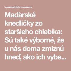 Maďarské knedličky zo staršieho chlebíka: Sú také výborné, že u nás doma zmiznú hneď, ako ich vyberiem z hrnca!