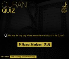 ** Quran Quiz ** Q: Who was the only lady whose personal name is found in the Quran? Ans) D- Hazrat Mariyum (RA)- Al. Quiz With Answers, Islamic Information, Karachi Pakistan, Islamic Quotes Wallpaper, Islam Muslim, Islamic Pictures, Travel Agency, Deen, Quran