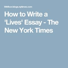 How to Write a 'Lives' Essay - The New York Times