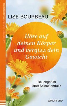 Lise Bourbeau Höre auf deinen Körper und vergiss dein Gewicht Bauchgefühl statt Selbstkontrolle #ernährung #wunschgewicht