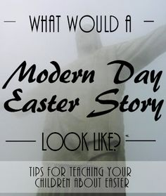 What Would a Modern-Day Easter Look Like? Tips for teaching your kids The Easter Story using today's cultural references...