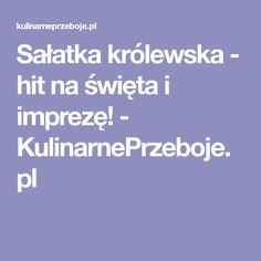 Sałatka królewska - hit na święta i imprezę! - KulinarnePrzeboje.pl Quinoa, Food And Drink, Soup, Cooking, Cakes, Pineapple, Kitchen, Cake Makers, Kuchen